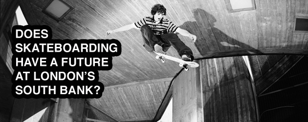Does skateboarding have a future at Southbank