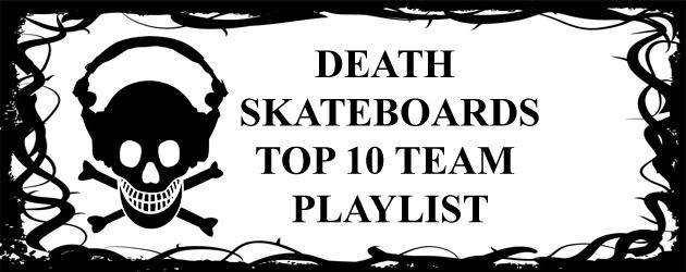 The Death Skateboards Top 10 Team Playlist