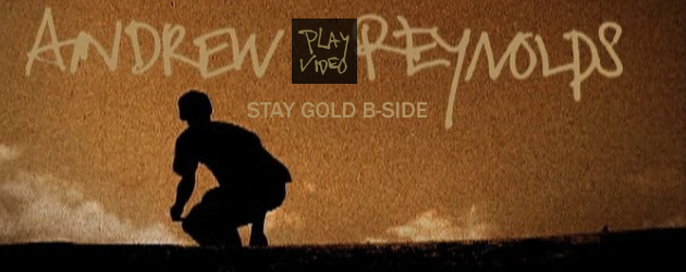Andrew Reynolds Stay Gold B-Sides video