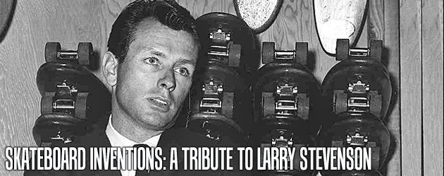 Skateboard Inventions: A tribute to Larry Stevenson