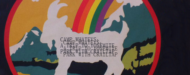 Camp Whatevs: A trip to Yosemite Park with Crailtap