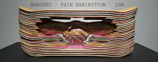 Haroshi: Pain exhibition, StolenSpace, London