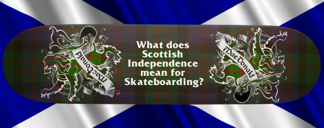 What does Scottish Independence mean for Skateboarding?