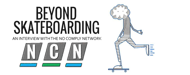 Beyond Skateboarding: The No Comply Network Interview